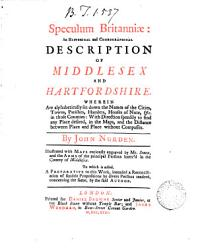 Speculum Britanni An Historical And Chorographical Description Of Middlesex And Hartfordshire To Which Is Added A Preparative To This Work PDF