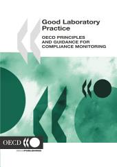 Good Laboratory Practice OECD Principles and Guidance for Compliance Monitoring: OECD Principles and Guidance for Compliance Monitoring