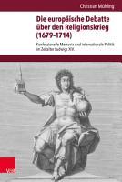 Die europ  ische Debatte   ber den Religionskrieg  1679   1714  PDF