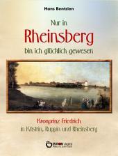 Nur in Rheinsberg bin ich glücklich gewesen: Kronprinz Friedrich in Küstrin, Ruppin und Rheinsberg