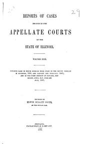 Reports of Cases Decided in the Appellate Courts of the State of Illinois: Volume 22