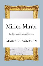Mirror, Mirror: The Uses and Abuses of Self-Love