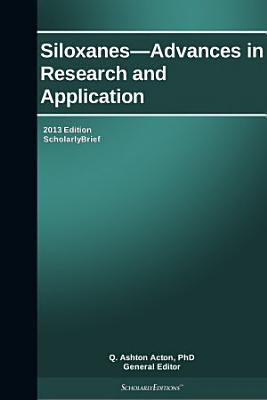 Siloxanes   Advances in Research and Application  2013 Edition