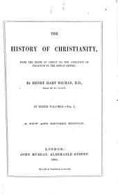 The History of Christianity, from the Birth of Christ to the Abolition of Paganism in the Roman Empire: Volume 1