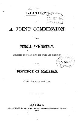 Reports of a Joint Commission from Bengal and Bombay  Appointed to Inspect Into the State and Condition of the Province of Malabar in the Years 1792 and 1793 PDF