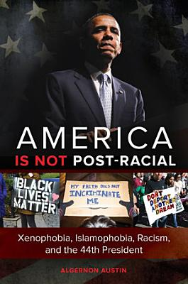 America is not Post racial  Xenophobia  Islamophobia  Racism  and the 44th President