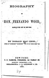 Biography of Hon. Fernando Wood: mayor of the city of New York