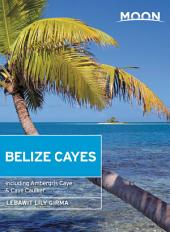 Moon Belize Cayes: Including Ambergris Caye & Caye Caulker, Edition 2