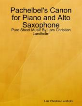 Pachelbel's Canon for Piano and Alto Saxophone - Pure Sheet Music By Lars Christian Lundholm