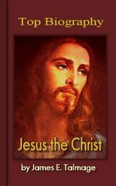 Jesus the Christ: Top Biography