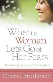 When a Woman Lets Go of Her Fears: The Amazing Power of Trusting God