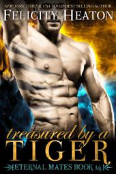 Treasured by a Tiger: Eternal Mates Paranormal Romance Series Book 14