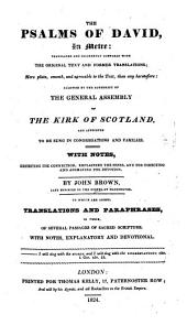 The Psalms of David in Metre ... Allowed by the Authority of the General Assembly of the Kirk of Scotland ... With Notes ... by John Brown ... To which are Added Translations and Paraphrases, Etc