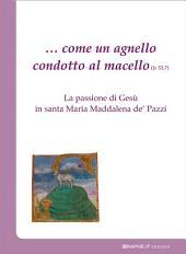 ... come un agnello condotto al macello (Is 53, 7): La passione di Gesù in santa Maria Maddalena de' Pazzi