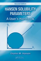 Hansen Solubility Parameters: A User's Handbook, Second Edition, Edition 2