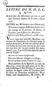 Lettre de M.D.L.C. a M***. Sur le sort des astronomes qui ont eu part aux dernieres mesures de la terre, depuis 1735. Lettre de m. Godin des Odonais, & l'aventure tragique de madame Godin dans son voyage de la province de Quito, à Cayenne, par le fleuve des Amazones: Numéro4
