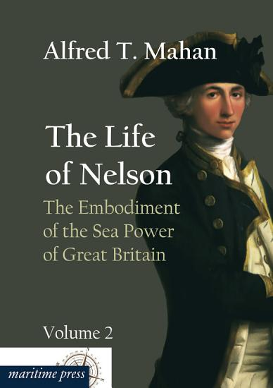 The Life of Nelson  The Embodiment of the Sea Power of Great Britain PDF