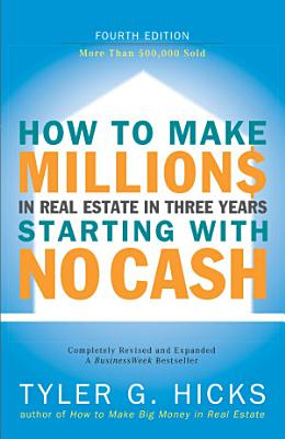 How to Make Millions in Real Estate in Three Years Starting with No Cash