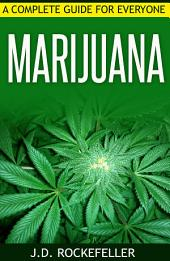 Marijuana: A Complete Guide for Everyone