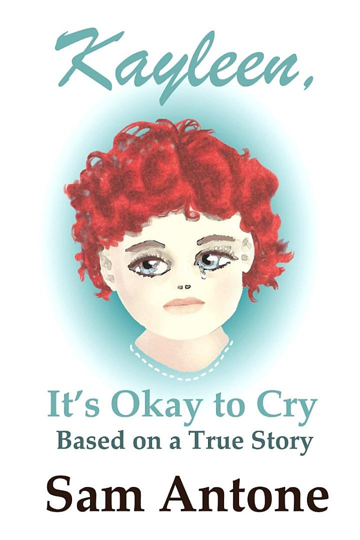 Kayleen, It's Okay to Cry - Based on a True Story of Pain and Healing