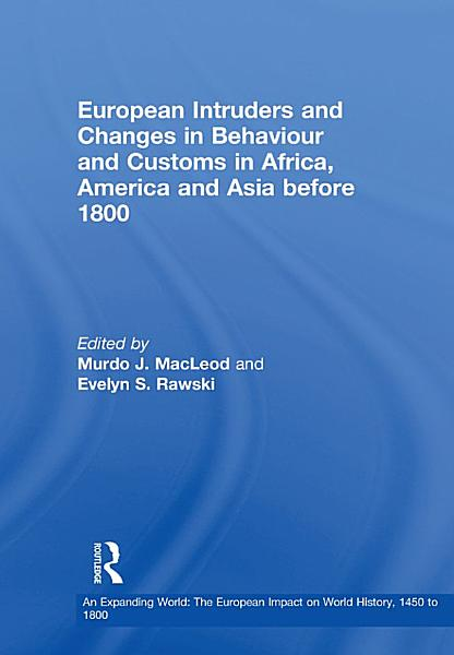 Download European Intruders and Changes in Behaviour and Customs in Africa  America and Asia before 1800 Book
