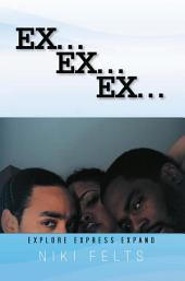 Ex ...ex... Ex...: Explore Express Expand