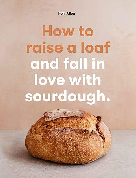 Download How to raise a loaf and fall in love with sourdough Book