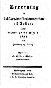 Beretning om det store, danske Gesandtokab til Rusland under Rigsraad J. U. 1578 med Inledning og Anhang. Udgiven af G. E. P. v. Mylius