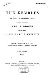 The Kembles: An Account of the Kemble Family, Including the Lives of Mrs. Siddons, and Her Brother, John Philip Kemble, Volume 1