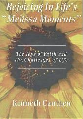 "Rejoicing in Life's ""Melissa Moments"": The Joys of Faith and the Challenges of Life"