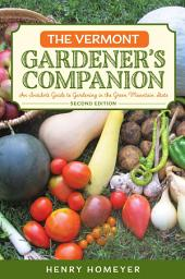 The Vermont Gardener's Companion: An Insider's Guide to Gardening in the Green Mountain State, Edition 2