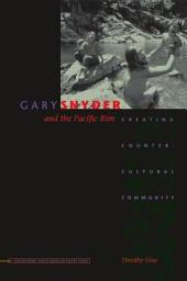 Gary Snyder and the Pacific Rim: Creating Countercultural Community
