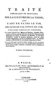 Traité théorique et pratique sur la culture de la vigne: avec l'art de faire le vin, eaux-de-vie, esprit de vin, vinaigres simples et composés, Volume1
