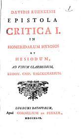 Davidis Ruhnkenii Epistola critica I. in Homeridarum hymnos et Hesiodum ad virum clarissimum, Ludov. Casp. Valckenarium