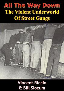 All The Way Down  The Violent Underworld Of Street Gangs Book