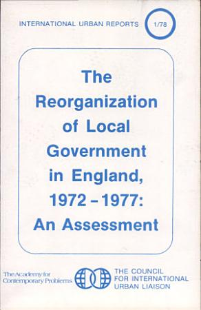 The Reorganization of Local Government in England  1972 1977 PDF