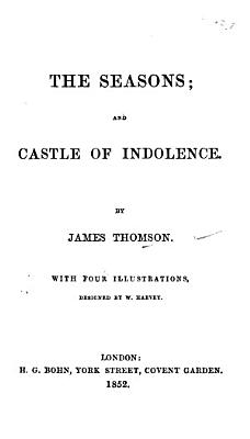 The Seasons  and Castle of Indolence  Etc   With Thomson s Life by Dr  Johnson   PDF