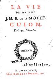 La vie de madame J.M.B. de la Mothe Guion, écrite par elle-même: Volume1