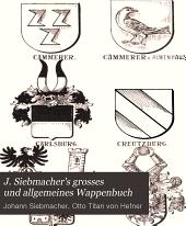 J. Siebmacher's grosses und allgemeines Wappenbuch: in Verbindung mit Mehreren, neu herausgegeben und mit heraldischen und historisch-genealogischen Erläuterungen, Band 95