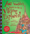 You Wouldn't Want to Be a Viking Explorer! (Revised Edition)