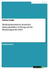 Medienpräsentation deutscher Spitzenpolitiker in Bezug auf die Bundestagswahl 2002