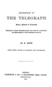 Handbook of the Telegraph: Being a Manual of Telegraphy, Telegraph Clerk's Remembrancer, and Guide to Candidates for Employment in the Telegraph Service