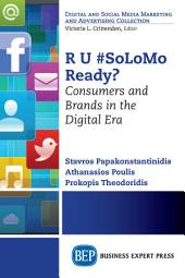 R U #SoLoMo Ready?: Consumers and Brands in the Digital Era