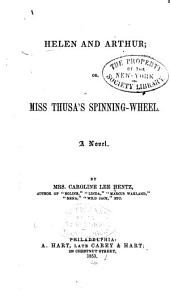 Helen and Arthur; Or, Miss Thusa's Spinning-wheel: A Novel