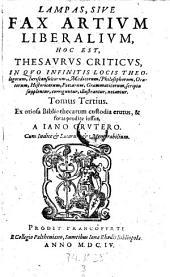 Lampas sive fax artium liberalium, hoc est thesaurus criticus (etc.)