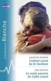 L'enfant secret du Dr Hardison - La seule passion de Callie Lowel (Harlequin Blanche)