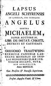 Lapsus angeli Schyrensis in libello: Angelus contra Michaelem, super auctore IV. libr. de imitatione Christi detecti