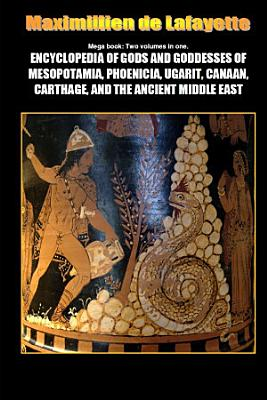 Mega Book  Encyclopedia of Gods and Goddesses of Mesopotamia Phoenicia  Ugarit  Canaan  Carthage  and the Ancient Middle East