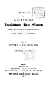 Abstracts of Wiltshire Inquisitiones Post Mortem Returned Into the Court of Chancery in the Reign of King Charles the First