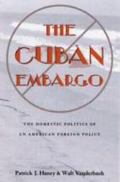 The Cuban Embargo: The Domestic Politics of an American Foreign Policy